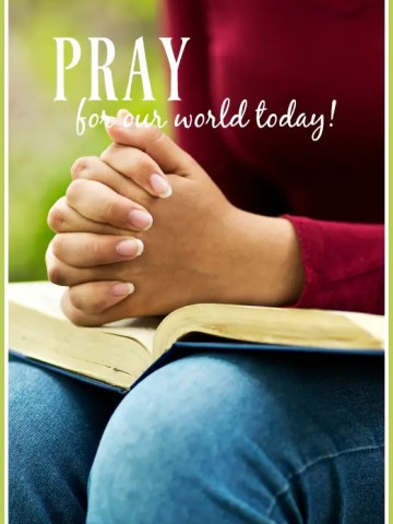 PRAY FOR OUR WORLD TODAY!