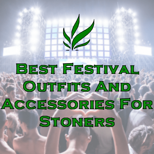 The Essential Weed Gadgets and Marijuana Apparel for any Music Festival