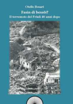 """Presentazione libro di """"Fassìn di bessôi. Il terremoto del Friuli 40 anni dopo"""" di Otello Bosari"""