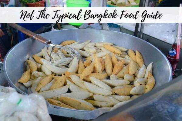 What To Eat In Bangkok – Not The Typical Food Guide