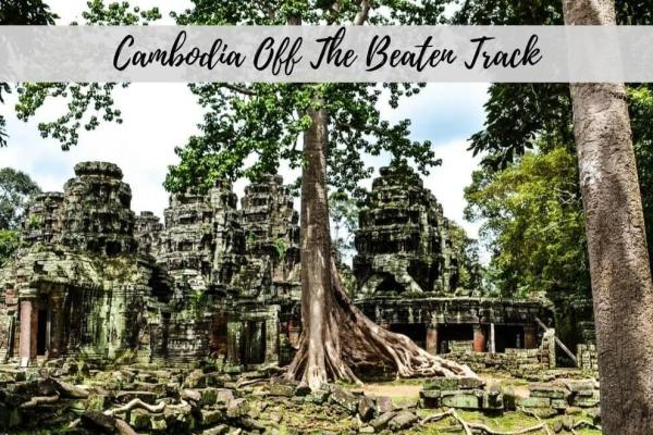 Cambodia Off The Beaten Track – Venturing Beyond Angkor