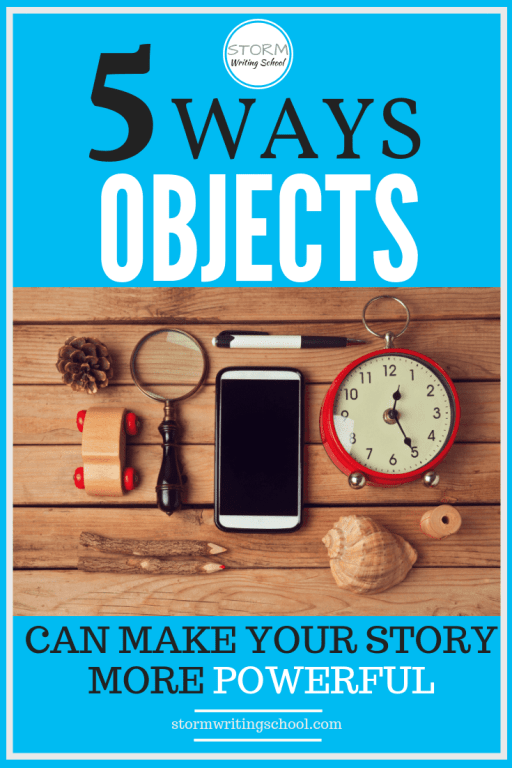 Use objects in your stories to pull the narrative together and to reveal character :: stormwritingschool.com