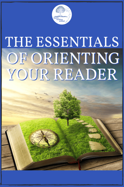 Writers can sometimes fail to properly orient readers to the story. Some great guidelines here for the essentials of orientation. | stormwritingschool.com #writingtips #writingcommunity #amwriting