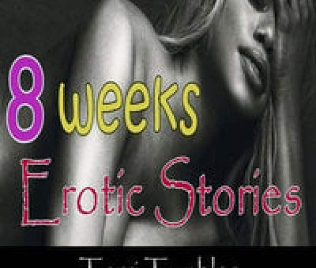 8 Weeks Erotic Stories