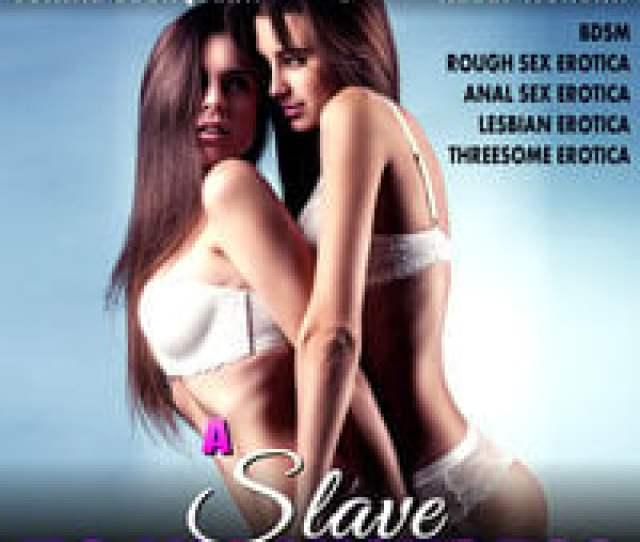 A Slave To His Mistress Cuckqueans 5 Bdsm Rough Sex Erotica Anal Sex Erotica Lesbian Erotica Threesome Erotica