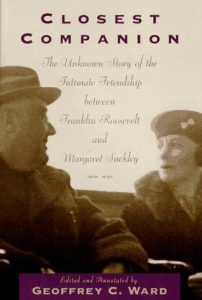Closest Companion: The Unknown Story of the Intimate Relationship Between Franklin Roosevelt and Margaret Suckley