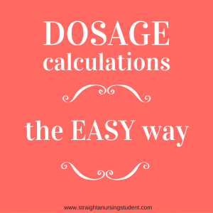 Dosage calculations the easy way! - Straight A Nursing