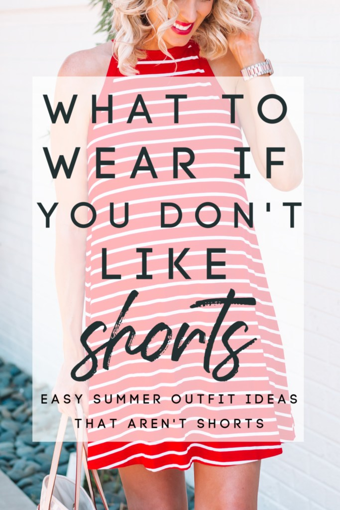 Are shorts not your thing? Honestly, mine either! If you are like me and looking for an alternative to wearing shorts in the summer, read on for what to wear if you don't like shorts.