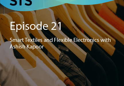 Episode 21:  Smart Textiles and Flexible Electronics with Ashish Kapoor