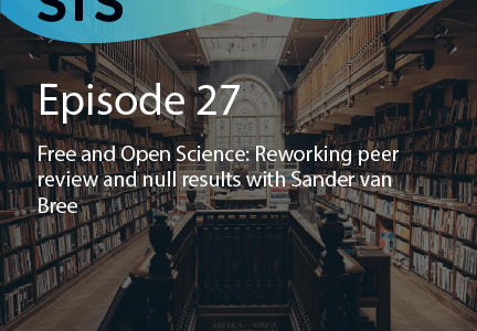 Ep. 27 – Free and Open Science: Reworking peer review and null results with Sander van Bree