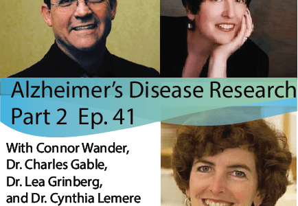 Ep. 41: Alzheimer's Disease Research roundtable with Drs. Cynthia Lemere, Charles Glabe, and Lea T. Grinberg