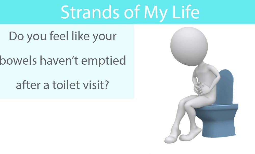 Do you feel like your bowels haven't emptied after a toilet visit?