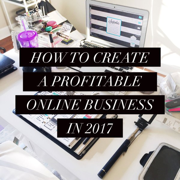 How to Create a Profitable Online Business in 2017 ...
