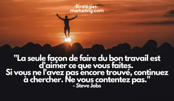 """citation motivation :""""La seule façon de faire du bon travail est d'aimer ce que vous faites. Si vous ne l'avez pas encore trouvé, continuez à chercher. Ne vous contentez pas."""" - Steve Jobs"""