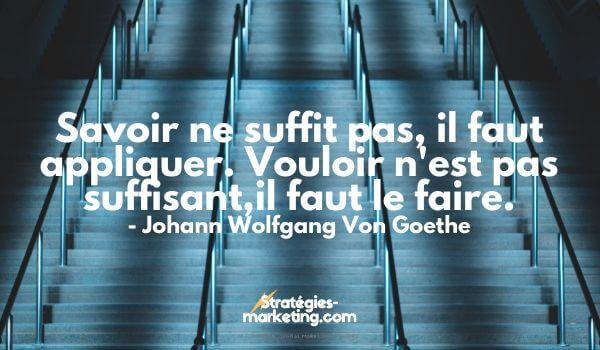 """citation motivation : """"Savoir ne suffit pas, il faut appliquer. Vouloir n'est pas suffisant ; il faut le faire"""". - Johann Wolfgang Von Goethe"""