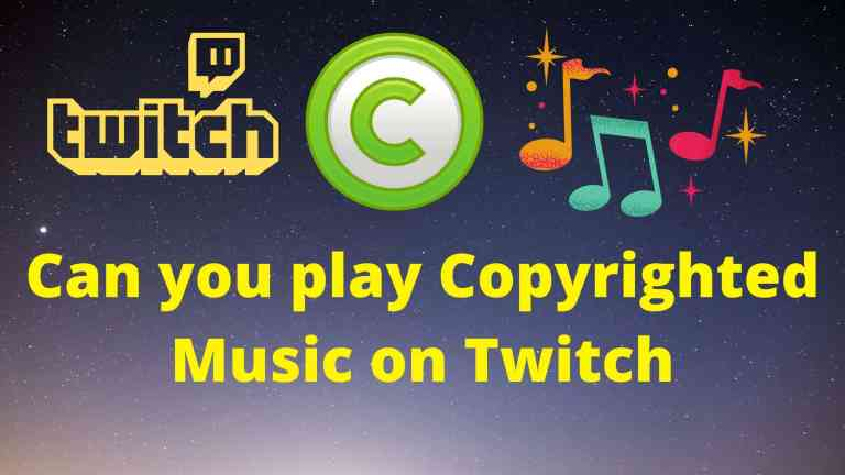 Can you play Copyrighted Music on Twitch