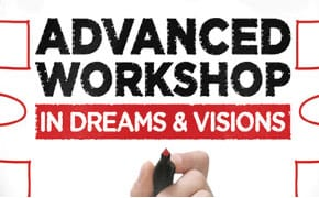 Advanced Workshop in Dreams and Visions