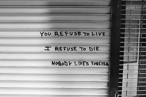 you refuse to live i refuse to die nobody lives forever