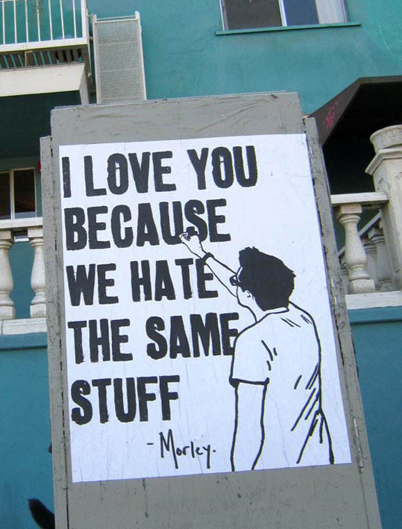 By Morley – I love you because we hate the same stuff