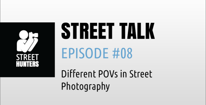 "Street Talk Episode #08 - ""Different POVs in Street Photography"""