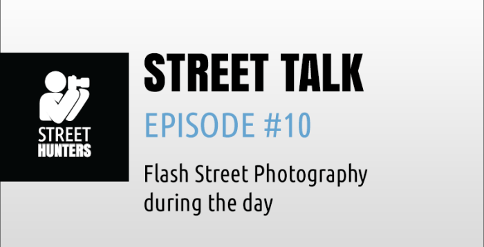 """Flash Street Photography during the day"" - Street Talk #10"