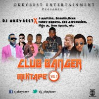 Dj Okeybest – Club banger Mixtape(vol 7) X J'martins,Bosalin,Eze,Kcee,Fanzy,Don Spark etc