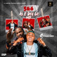 Mixtape: DJ Yommybee - 5&6 As E Dey Go Mix