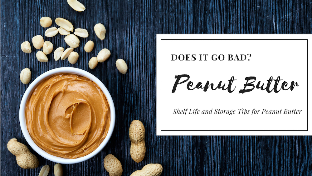 Does Peanut Butter Go Bad? Peanut Butter Shelf Life and