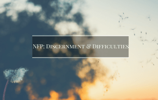 NFP: Discernment & Difficulties