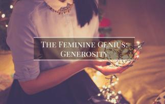 Feminine Genius: Generosity