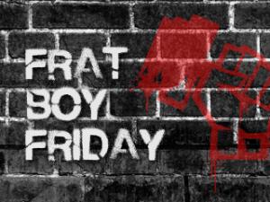 frat boy friday