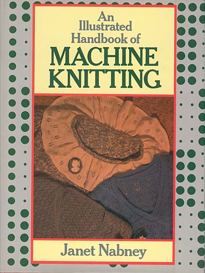 Janet Nabney, An Illustrated Handbook of Machine Knitting