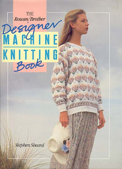 The Rowan/Brother Designer Machine Knitting Book