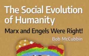 The Social Evolution of Humanity: Marx and Engels were right!