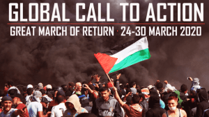 24-30 March 2020, worldwide: International week of action to support the Great March of Return and Breaking the Siege