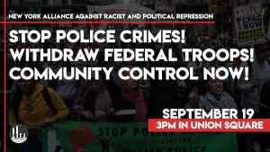 New York Sept. 19: Stop Police Crimes! Withdraw Federal Troops! Community Control NOW!