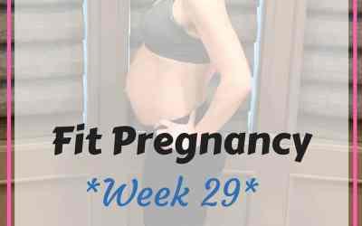 Week 29: Fit Pregnancy Update