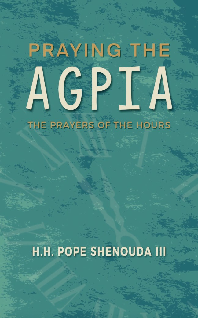 Praying the Agpia (The Prayer's of the Hours): St Shenouda Press- Coptic Orthodox Store