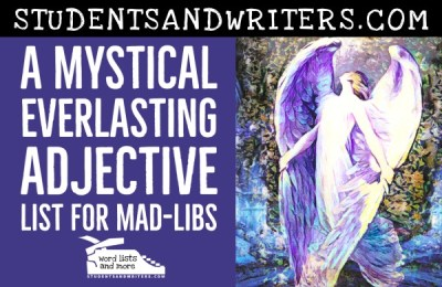 Read more about the article A Mystical Everlasting Adjective List for Mad-Libs
