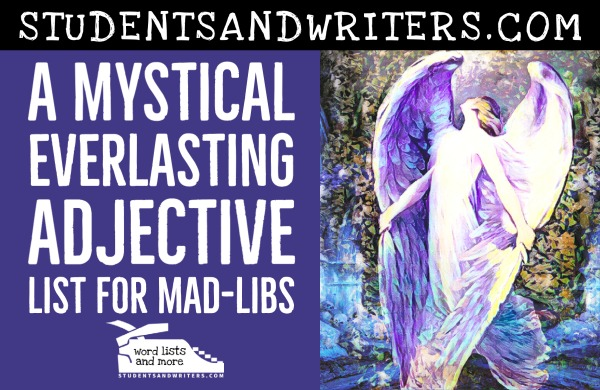 A Mystical Everlasting Adjective List for Mad-Libs