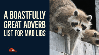 Read more about the article A boastfully great adverb list for mad libs