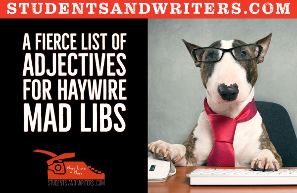 You are currently viewing A fierce list of adjectives for haywire Mad Libs