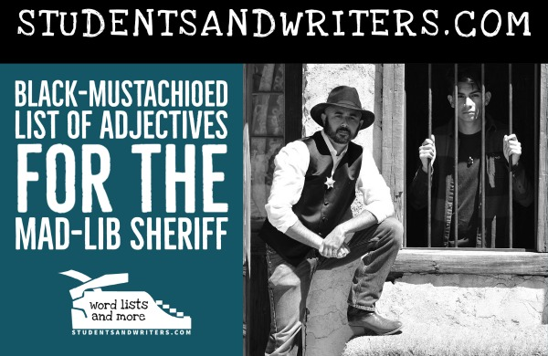 Black-mustachioed list of Adjectives for the Mad-lib Sheriff