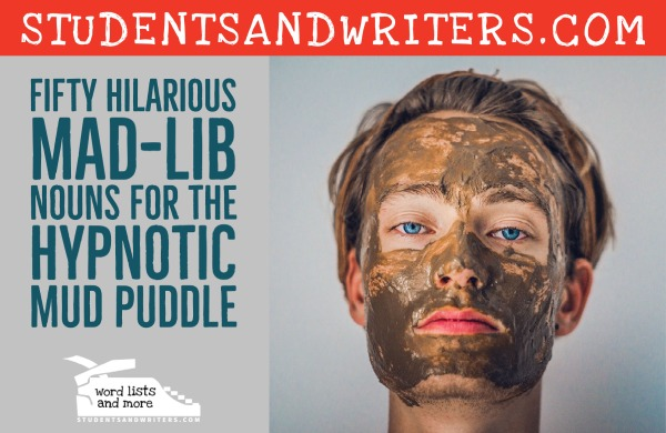 You are currently viewing Fifty Hilarious Mad-Lib Nouns for the Hypnotic Mud Puddle with Poster