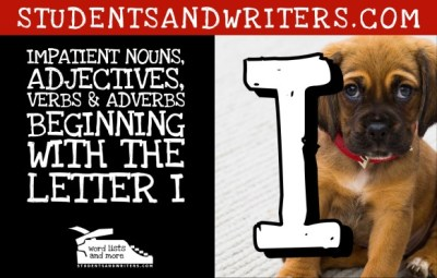 Read more about the article Impatient Nouns, Adjectives, Verbs & Adverbs Beginning with the Letter I