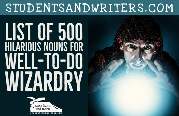 List of 500 Hilarious Nouns For Well-To-Do Wizardry