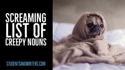 Screaming list of creepy nouns