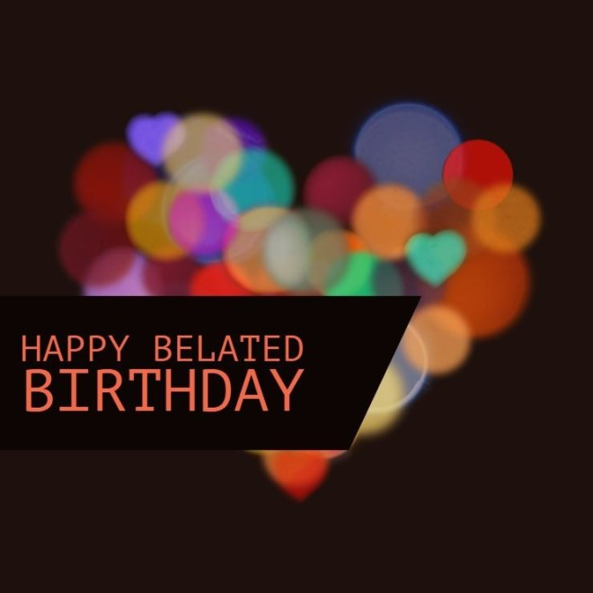 belated wishes birthday