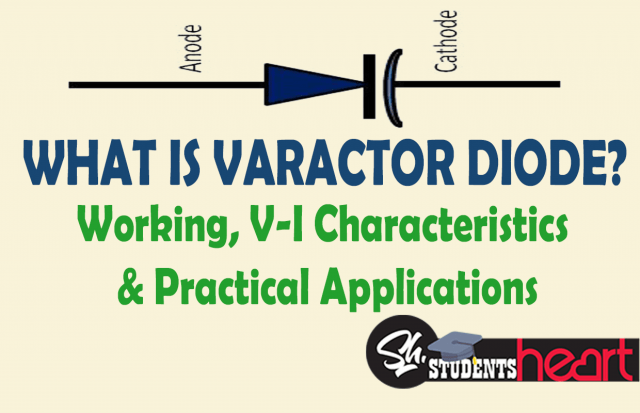 What is Varactor Diode | Construction, Working, Characteristics, And Applications