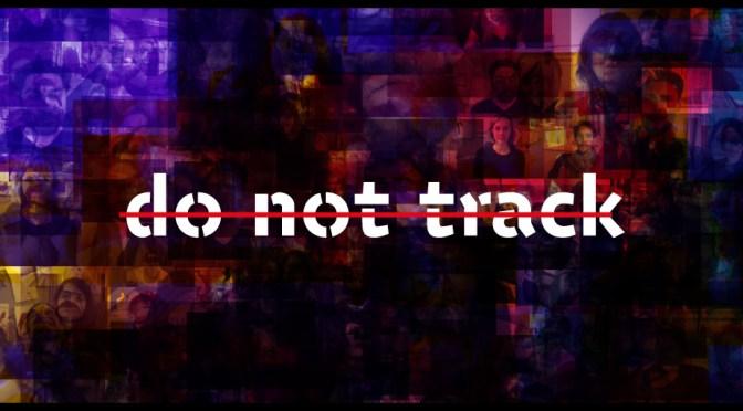 Do not track : Il est temps d'en savoir autant sur Internet qu'Internet en sait sur vous.